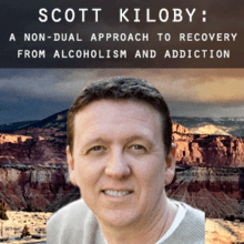 Scott Kiloby: A Non-dual Approach to Recovery from Alcoholism and Addiction